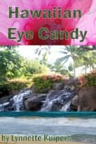Hawaiian Eye Candy ebook by Lynnette Kuipers