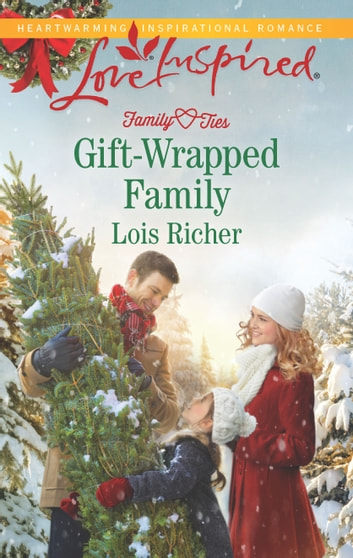 Gift-Wrapped Family - A Fresh-Start Family Romance eBook by Lois Richer