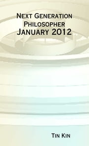 Next Generation Philosopher: January 2012 ebook by Tin Kin