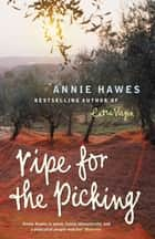 Ripe for the Picking ebook by Annie Hawes