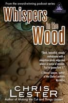 Whispers in the Wood: A Tale of Metamor City ebook by Chris Lester