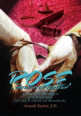 ROSE, a WOMAN OF COLOUR - A Slave's Struggle for Freedom in the Courts of Kentucky ebook by Arnold Taylor