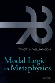 Modal Logic as Metaphysics ebook by Timothy Williamson