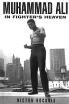 Muhammad Ali In Fighter's Heaven ebook by Victor Bockris
