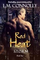 Red Heat - STORM, #2 ebook by L.M. Connolly