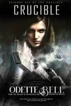 The Crucible Episode Six ebook by Odette C. Bell
