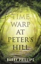 Time Warp at Peter's Hill ebook by Barry Phillips