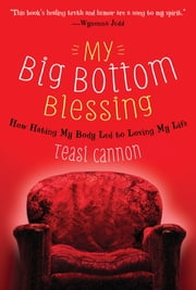 My Big Bottom Blessing - How Hating My Body Led to Loving My Life ebook by Teasi Cannon