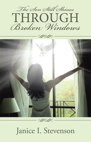 The Son Still Shines Through Broken Windows ebook by Janice I. Stevenson