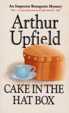 Cake in the Hat Box ebook by Arthur W. Upfield