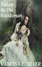 Taken by the Woodsman ebook by Vanessa  E. Silver