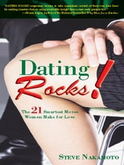 Dating Rocks!: The 21 Smartest Moves Women Make for Love ebook by Nakamoto, Steve