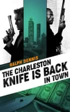 The Charleston Knife is Back in Town ebook by Ralph Dennis