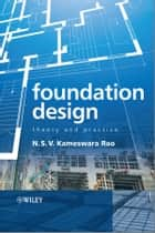 Foundation Design - Theory and Practice ebook by N. S. V. Kameswara Rao