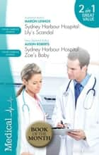 Sydney Harbour Hospital Duo - Lily's Scandal / Zoe's Baby ebook by Marion Lennox, Alison Roberts