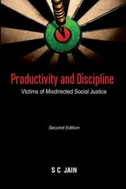 Productivity and Discipline: Victims of Misdirected Social Justice - Victims of Misdirected Social Justice ebook by Mr S C Jain