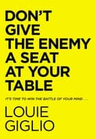 Don't Give the Enemy a Seat at Your Table - It's Time to Win the Battle of Your Mind... ebook by Louie Giglio