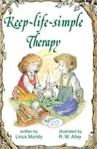 Keep-life-simple Therapy ebook by Linus Mundy, R. W. Alley