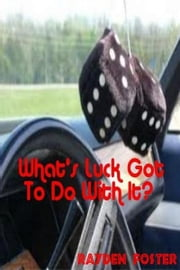 What's Luck Got To Do With It? ebook by Rayden Foster