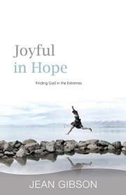 Joyful in Hope - Finding God in the Extremes ebook by Jean Gibson
