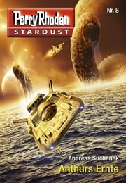 Stardust 8: Anthurs Ernte - Perry Rhodan Miniserie ebook by Andreas Suchanek