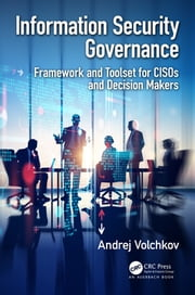 Information Security Governance - Framework and Toolset for CISOs and Decision Makers ebook by Andrej Volchkov