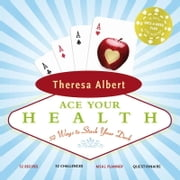 Ace Your Health - 52 Ways to Stack Your Deck ebook by Theresa Albert
