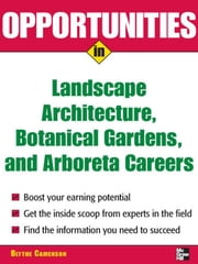 Opportunities in Landscape Architecture, Botanical Gardens and Arboreta Careers ebook by Camenson, Blythe