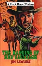 The Hanging of Red Cavanagh ebook by Jim Lawless