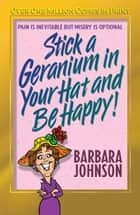 Stick a Geranium in Your Hat and Be Happy ebook by Barbara Johnson