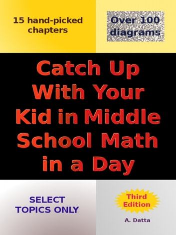 Catch Up With Your Kid in Middle School Math in a Day ebook by A. Datta