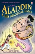 Aladdin and His Magical Lamp: Usborne Young Reading: Series One ebook by Katie Daynes, Paddy Mounter