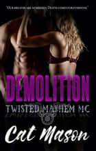 Demolition - Twisted Mayhem MC ebook by Cat Mason