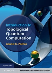 Introduction to Topological Quantum Computation ebook by Pachos, Jiannis K.
