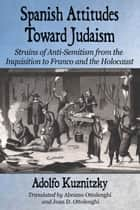 Spanish Attitudes Toward Judaism ebook by Adolfo Kuznitzky,Abramo Ottolenghi,Joan D. Ottolenghi