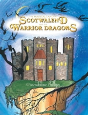 The Magical Land of Scotwalend and the Warrior Dragons - and the Warrior Dragons ebook by Gwendoline Phillips