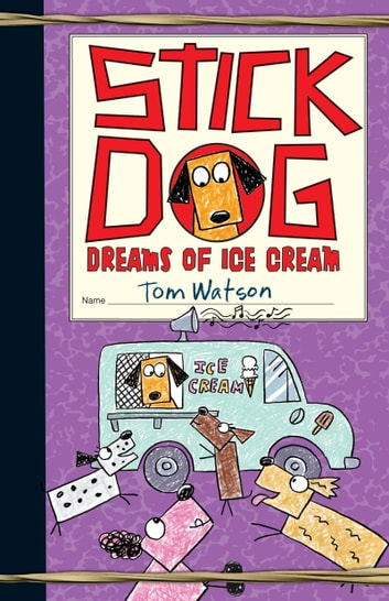 Stick Dog Dreams of Ice Cream eBook by Tom Watson