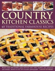 Country Kitchen Classics - 65 Traditional Farmhouse Recipes ebook by Sarah Banbery