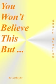 You Won't Believe This But ... ebook by Carl Reader