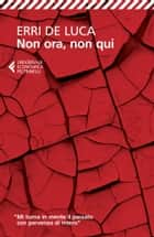 Non ora, non qui ebook by Erri De Luca