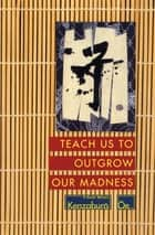 Teach Us to Outgrow Our Madness - 4 Short Novels ebook by Kenzaburo Oe, John Nathan