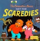 The Berenstain Bears Get the Scaredies ebook by Stan Berenstain, Jan Berenstain