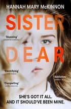 Sister Dear - The crime thriller in 2020 that will have you OBSESSED ebook by Hannah Mary McKinnon