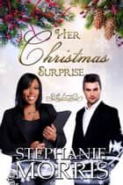 Her Christmas Surprise - (All I Want, Book 3) ebook by Stephanie Morris