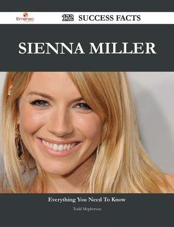 Sienna Miller 172 Success Facts - Everything you need to know about Sienna Miller ebook by Todd Mcpherson