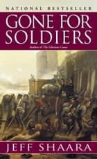 Gone for Soldiers - A Novel of the Mexican War ebook by Jeff Shaara