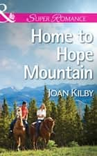 Home to Hope Mountain (Mills & Boon Superromance) ebook by Joan Kilby