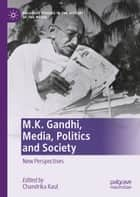 M.K. Gandhi, Media, Politics and Society - New Perspectives ebook by Chandrika Kaul