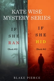 A Kate Wise Mystery Bundle: If She Ran (#3) and If She Hid (#4) ebook by Blake Pierce