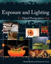 Exposure and Lighting for Digital Photographers Only ebook by Michael Meadhra,Charlotte K. Lowrie
